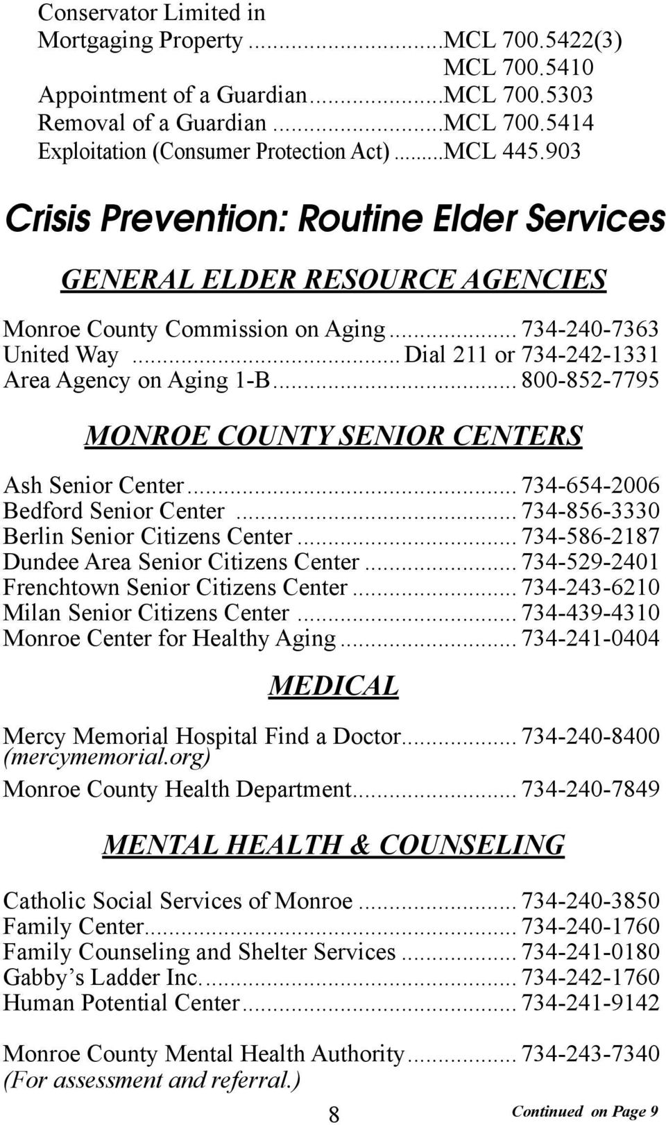 .. 800-852-7795 MONROE COUNTY SENIOR CENTERS Ash Senior Center... 734-654-2006 Bedford Senior Center... 734-856-3330 Berlin Senior Citizens Center... 734-586-2187 Dundee Area Senior Citizens Center.