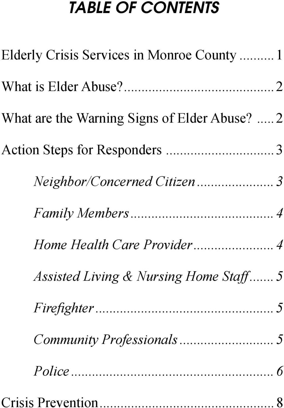..3 Neighbor/Concerned Citizen...3 Family Members...4 Home Health Care Provider.