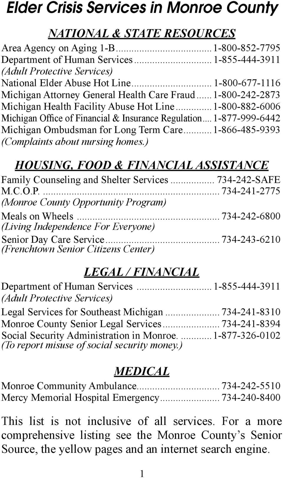 ..1-800-882-6006 Michigan Office of Financial & Insurance Regulation...1-877-999-6442 Michigan Ombudsman for Long Term Care...1-866-485-9393 (Complaints about nursing homes.