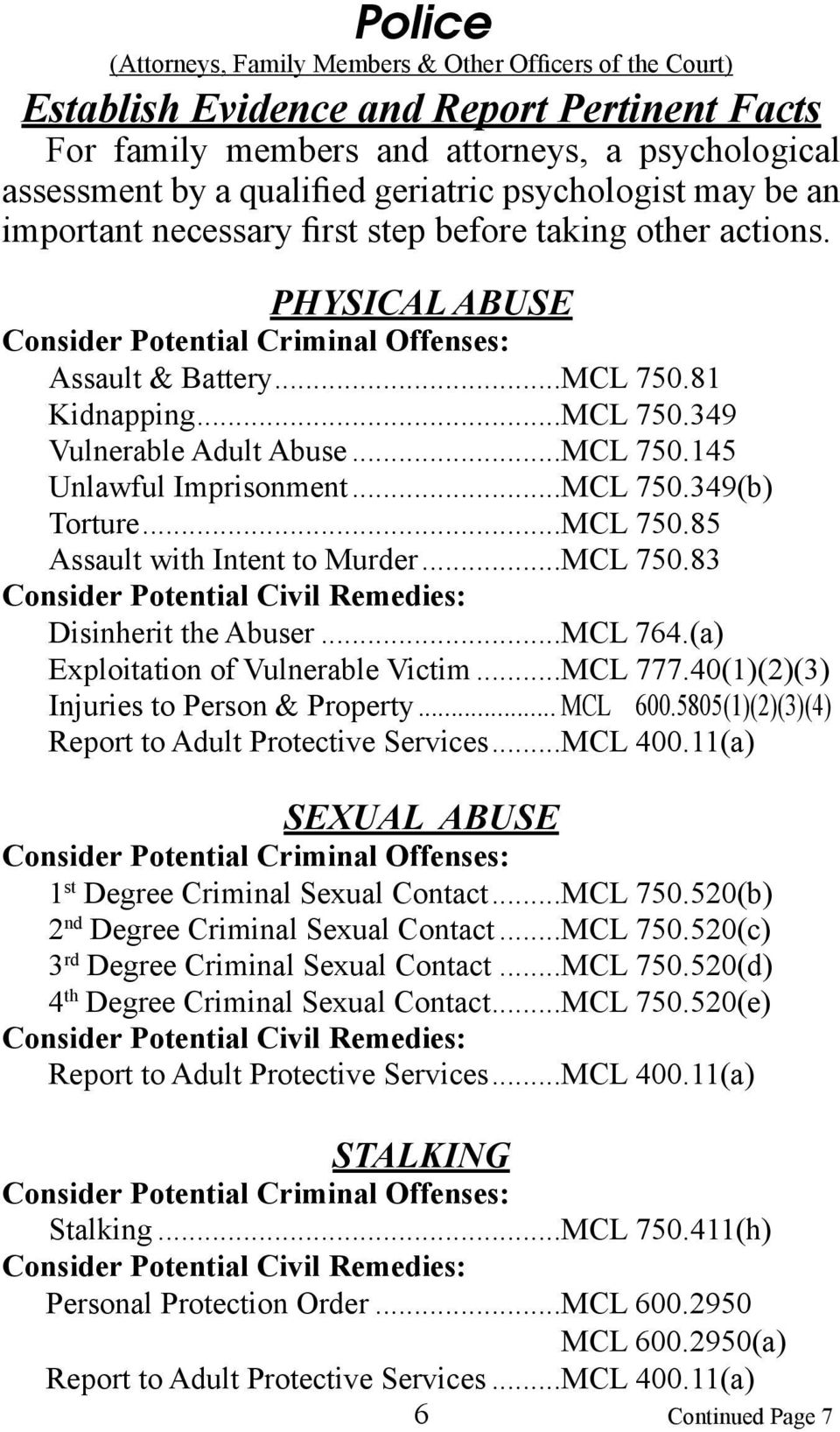 ..MCL 750.145 Unlawful Imprisonment...MCL 750.349(b) Torture...MCL 750.85 Assault with Intent to Murder...MCL 750.83 Consider Potential Civil Remedies: Disinherit the Abuser...MCL 764.