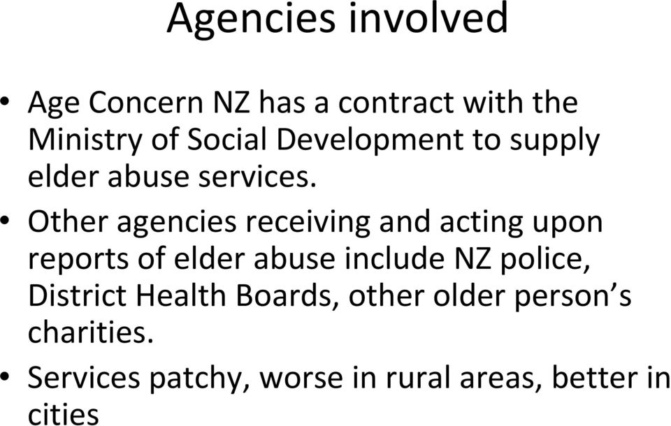 Other agencies receiving and acting upon reports of elder abuse include NZ