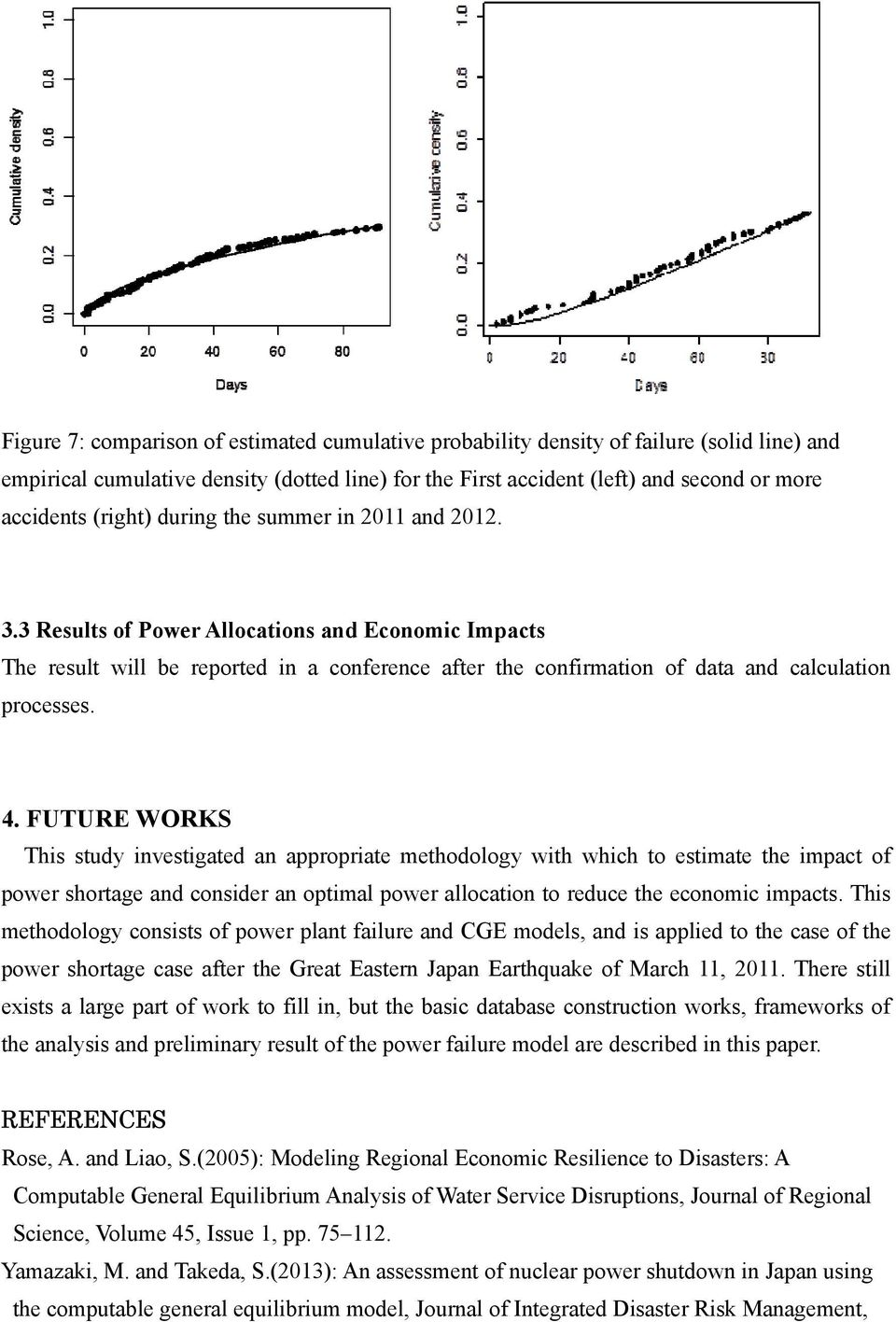 4. FUTURE WORKS This study investigated an appropriate methodology with which to estimate the impact of power shortage and consider an optimal power allocation to reduce the economic impacts.