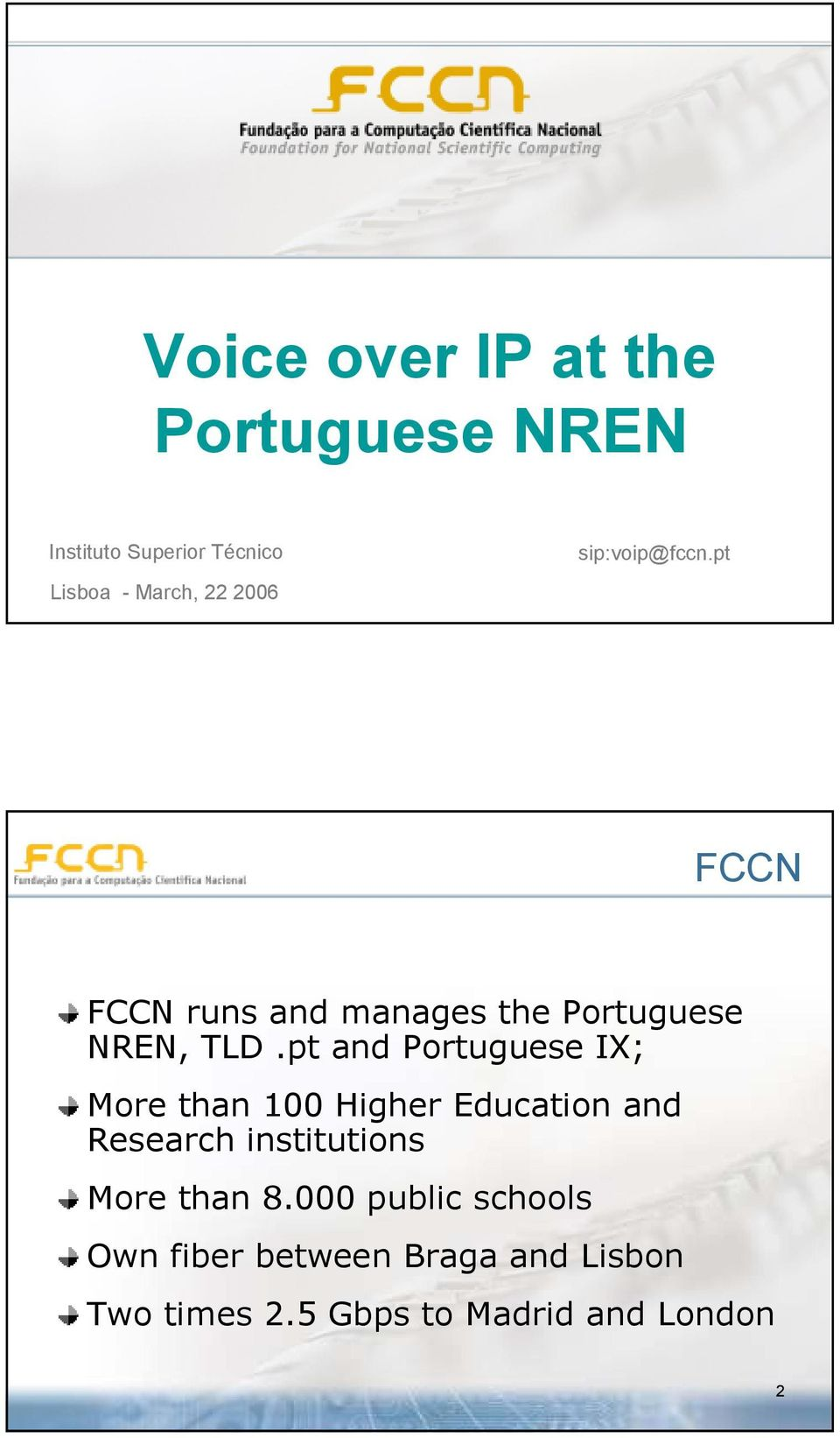 pt and Portuguese IX; More than 100 Higher Education and Research institutions More