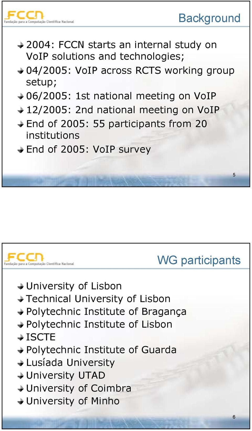 2005: VoIP survey 5 WG participants University of Lisbon Technical University of Lisbon Polytechnic Institute of Bragança Polytechnic