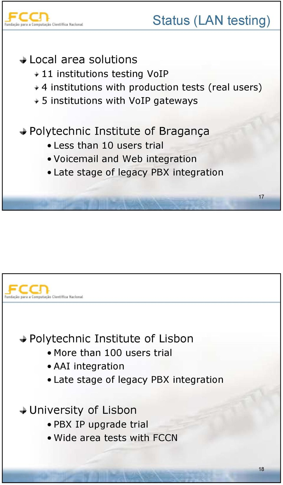 Web integration Late stage of legacy PBX integration 17 Polytechnic Institute of Lisbon More than 100 users trial