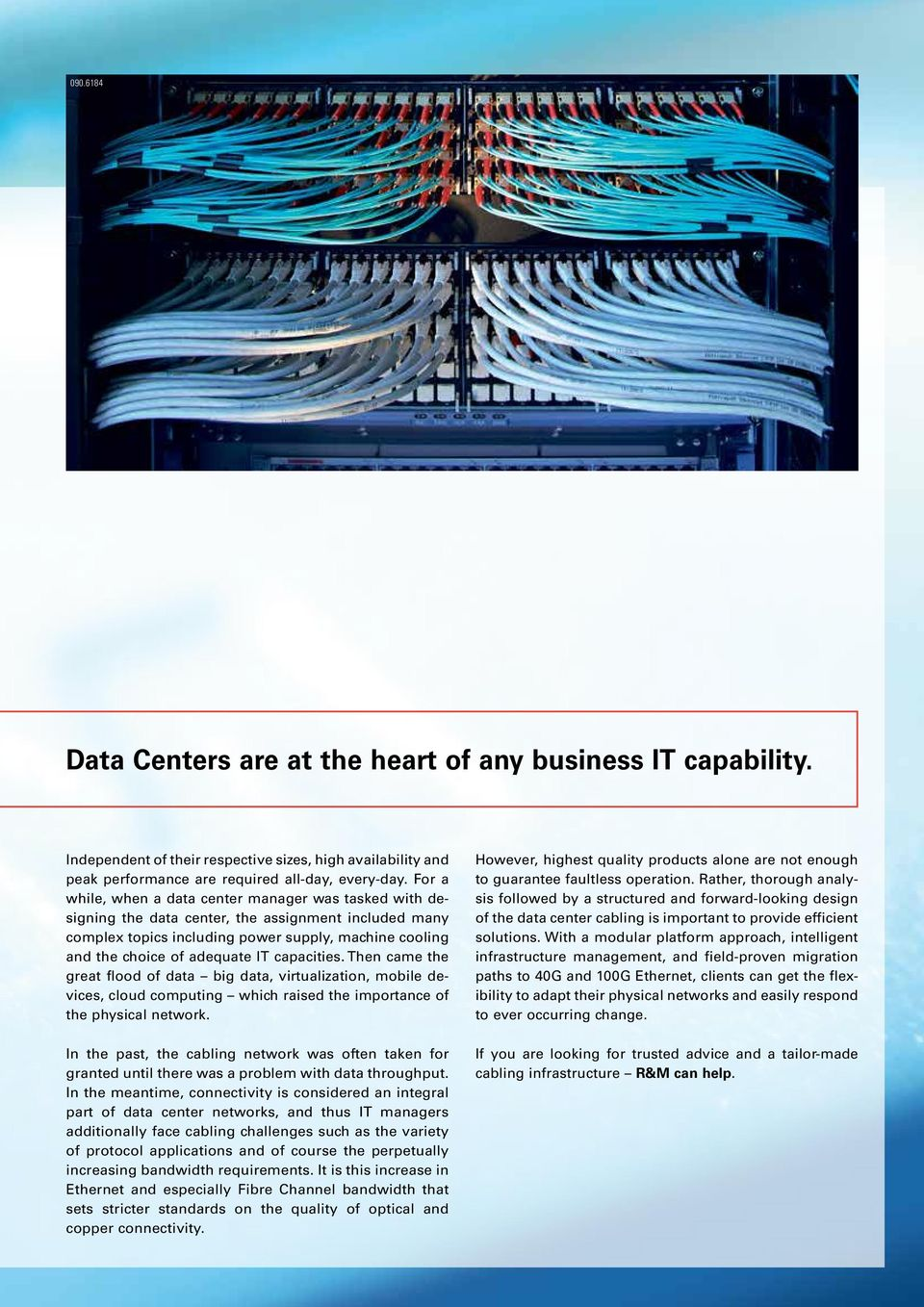 capacities. Then came the great flood of data big data, virtualization, mobile devices, cloud computing which raised the importance of the physical network.
