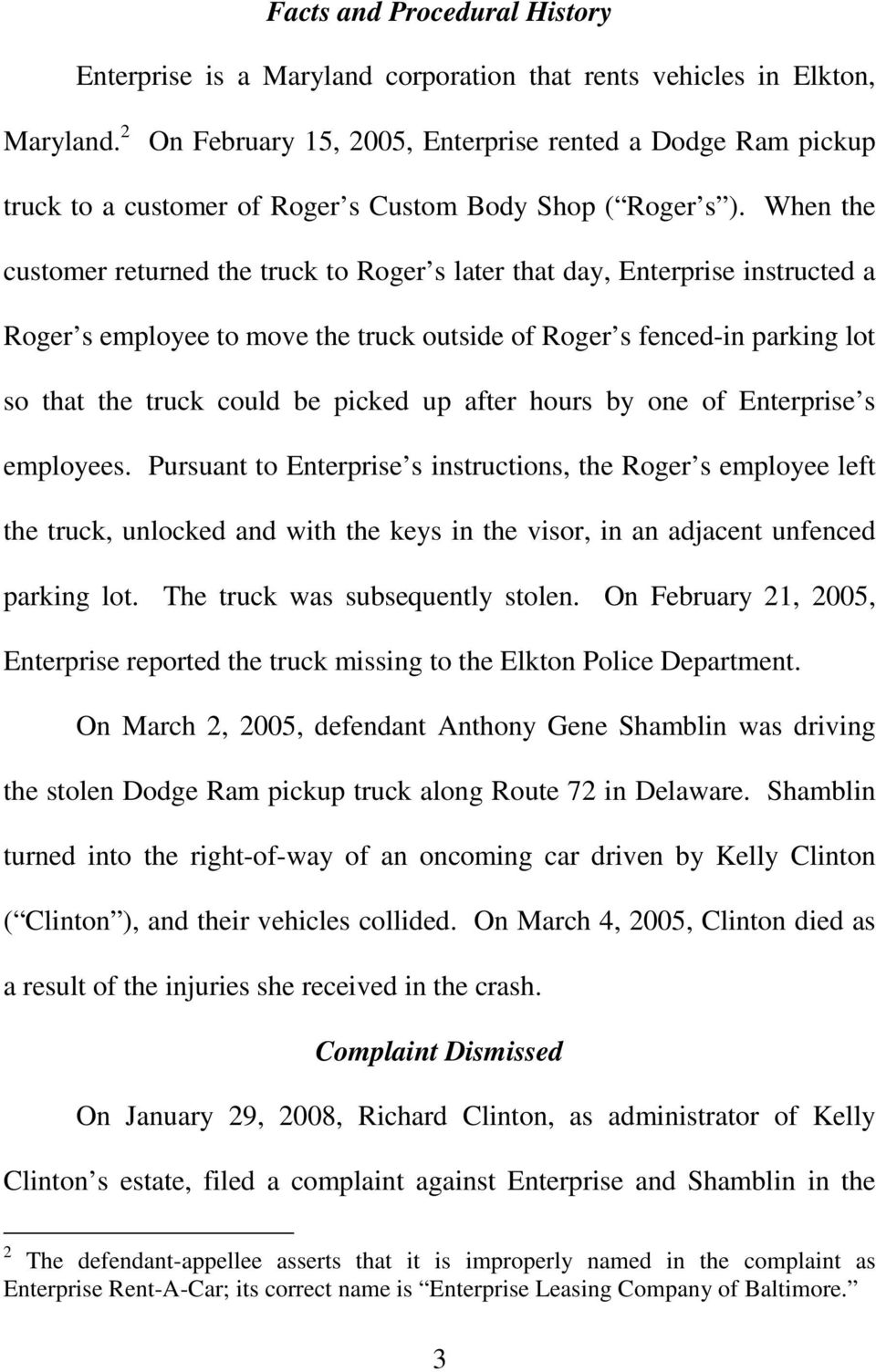 When the customer returned the truck to Roger s later that day, Enterprise instructed a Roger s employee to move the truck outside of Roger s fenced-in parking lot so that the truck could be picked
