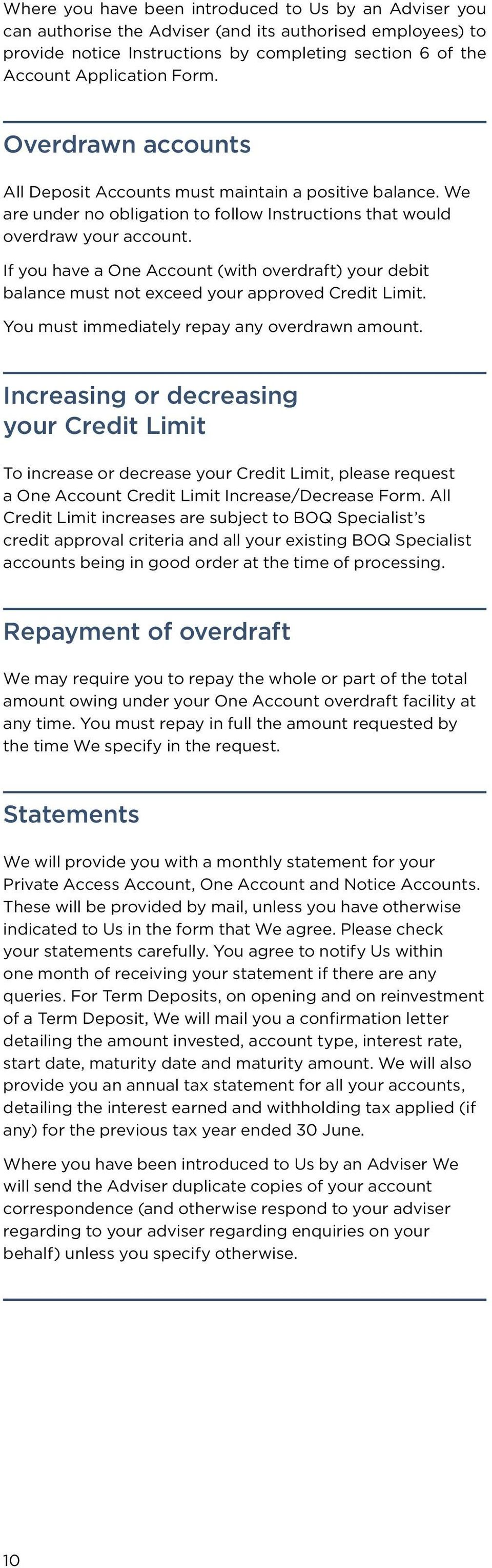 If you have a One Account (with overdraft) your debit balance must not exceed your approved Credit Limit. You must immediately repay any overdrawn amount.