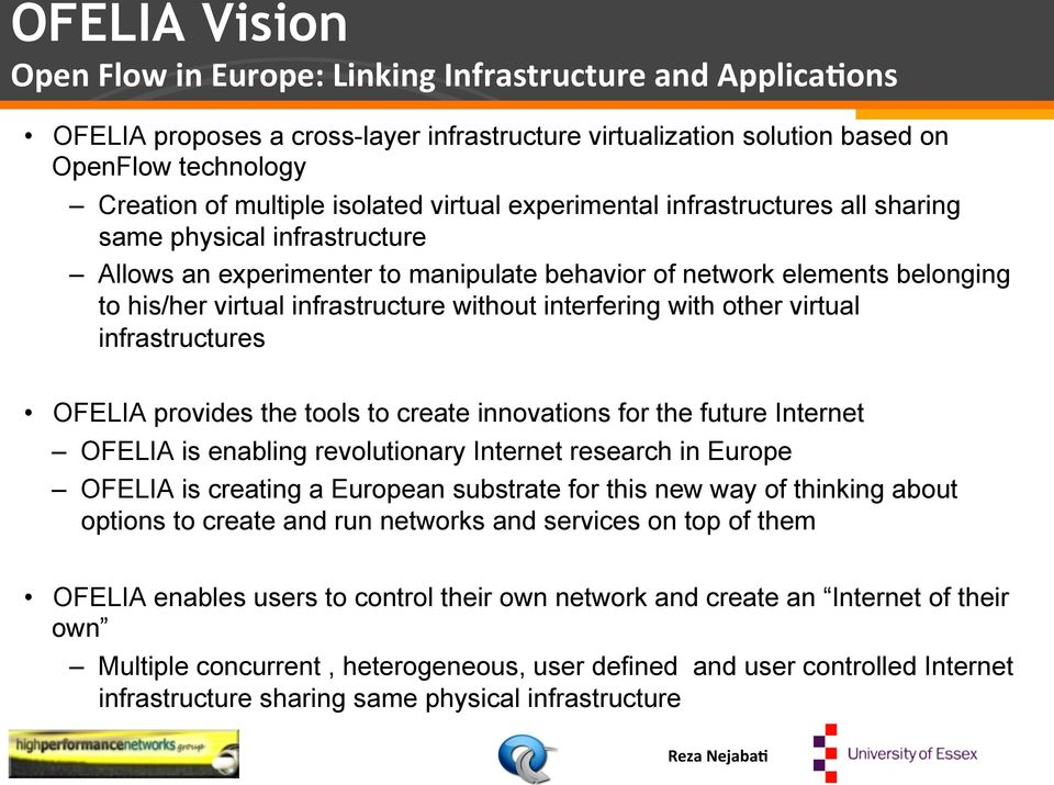 without interfering with other virtual infrastructures OFELIA provides the tools to create innovations for the future Internet OFELIA is enabling revolutionary Internet research in Europe OFELIA is