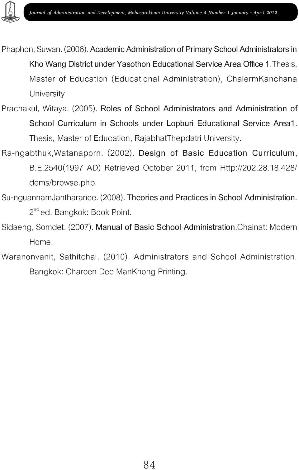 Roles of School Administrators and Administration of School Curriculum in Schools under Lopburi Educational Service Area1. Thesis, Master of Education, RajabhatThepdatri University.