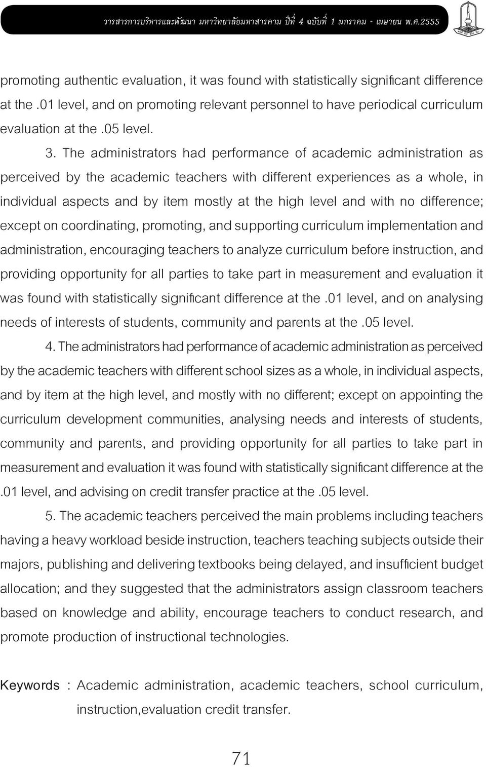 The administrators had performance of academic administration as perceived by the academic teachers with different experiences as a whole, in individual aspects and by item mostly at the high level