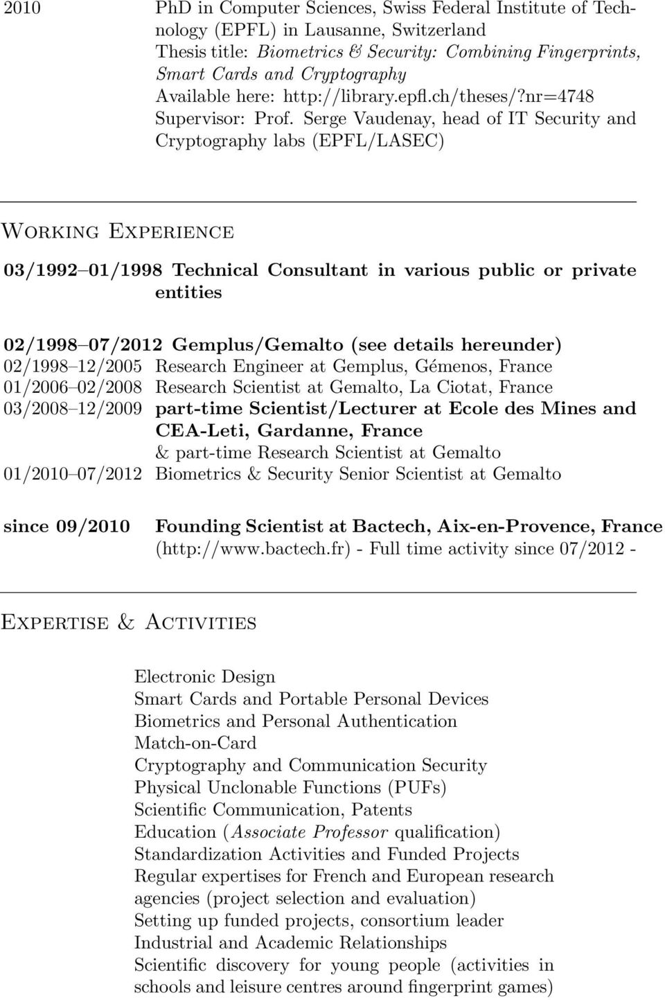 Serge Vaudenay, head of IT Security and Cryptography labs (EPFL/LASEC) Working Experience 03/1992 01/1998 Technical Consultant in various public or private entities 02/1998 07/2012 Gemplus/Gemalto