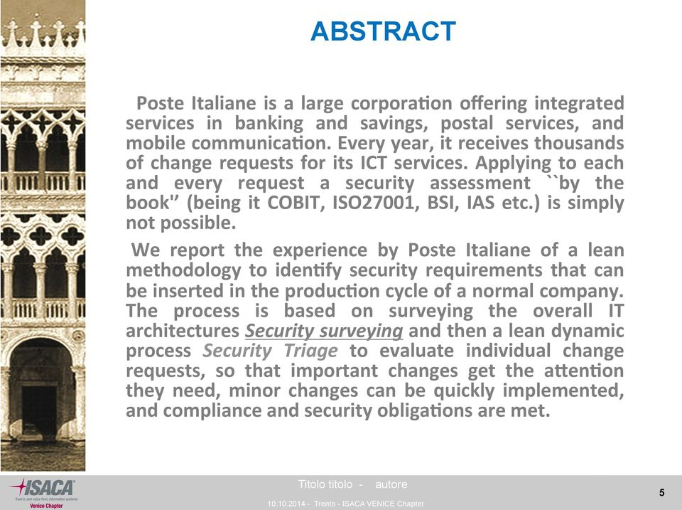 ) is simply not possible. We report the experience by Poste Italiane of a lean methodology to iden-fy security requirements that can be inserted in the produc-on cycle of a normal company.