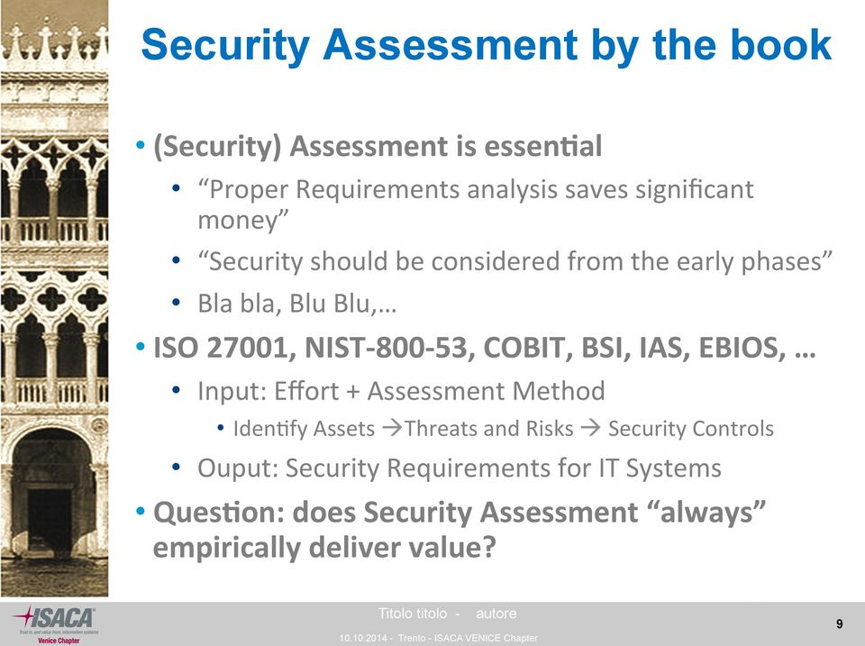800-53, COBIT, BSI, IAS, EBIOS, Input: Effort + Assessment Method Iden4fy Assets à Threats and Risks à