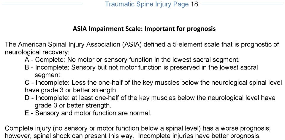 C - Incomplete: Less the one-half of the key muscles below the neurological spinal level have grade 3 or better strength.