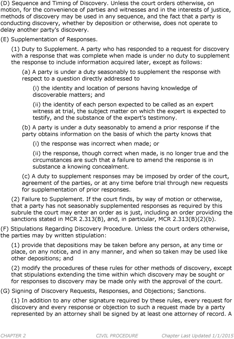 is conducting discovery, whether by deposition or otherwise, does not operate to delay another party's discovery. (E) Supplementation of Responses. (1) Duty to Supplement.