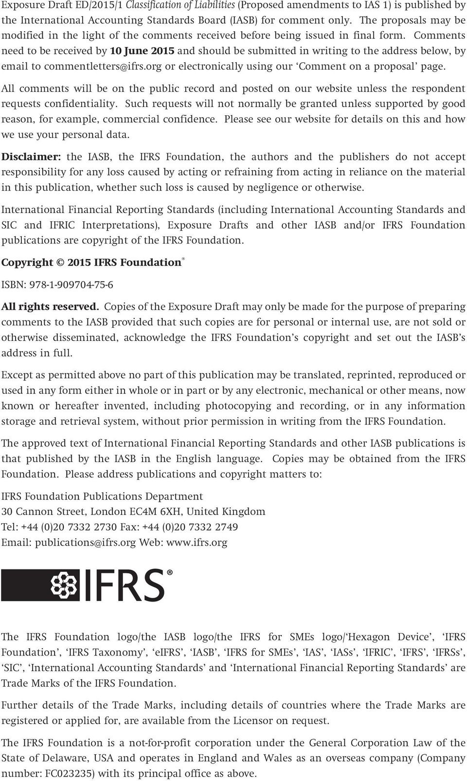Comments need to be received by 10 June 2015 and should be submitted in writing to the address below, by email to commentletters@ifrs.org or electronically using our Comment on a proposal page.