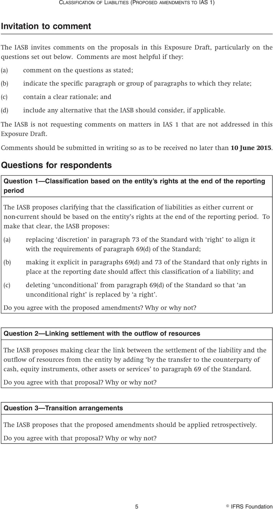 include any alternative that the IASB should consider, if applicable. The IASB is not requesting comments on matters in IAS 1 that are not addressed in this Exposure Draft.