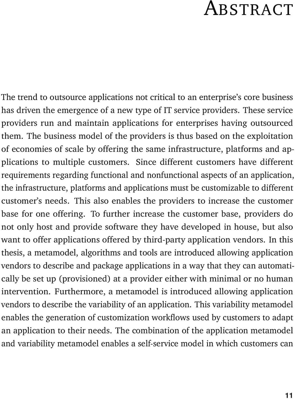 The business model of the providers is thus based on the exploitation of economies of scale by offering the same infrastructure, platforms and applications to multiple customers.