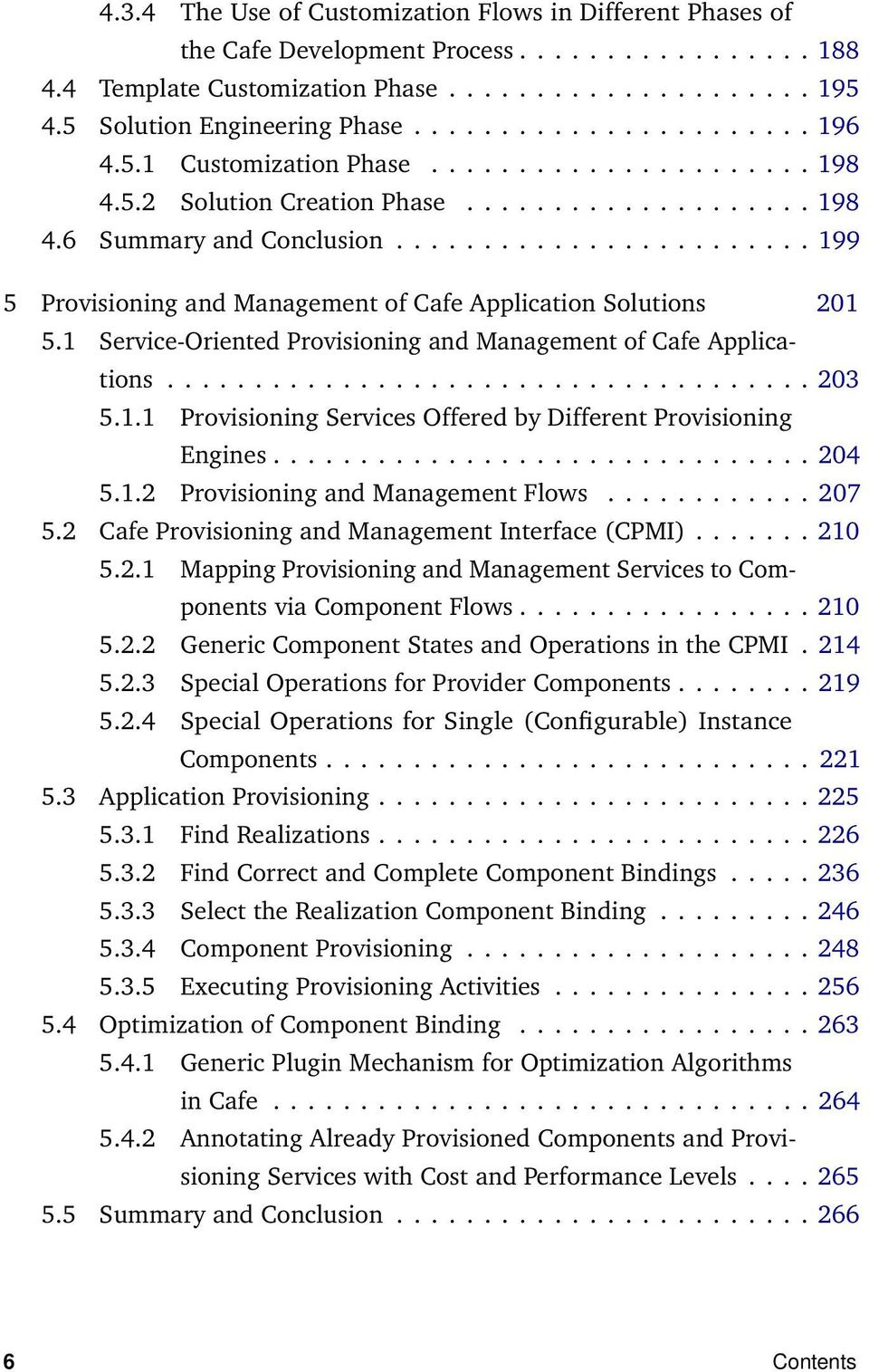 ....................... 199 5 Provisioning and Management of Cafe Application Solutions 201 5.1 Service-Oriented Provisioning and Management of Cafe Applications..................................... 203 5.