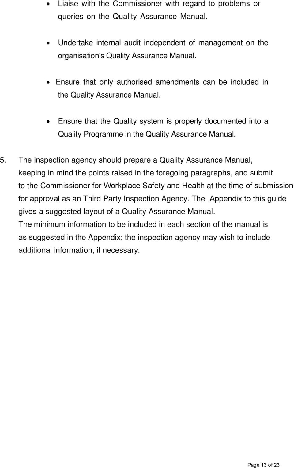 5. The inspection agency should prepare a Quality Assurance Manual, keeping in mind the points raised in the foregoing paragraphs, and submit to the Commissioner for Workplace Safety and Health at