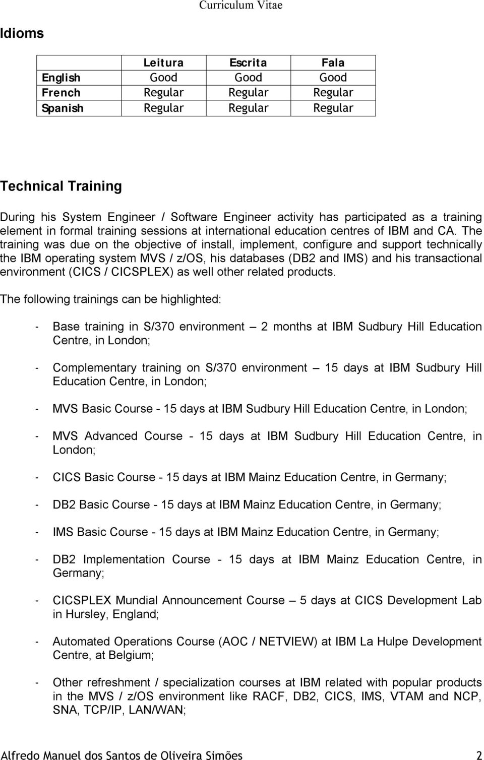 The training was due on the objective of install, implement, configure and support technically the IBM operating system MVS / z/os, his databases (DB2 and IMS) and his transactional environment (CICS