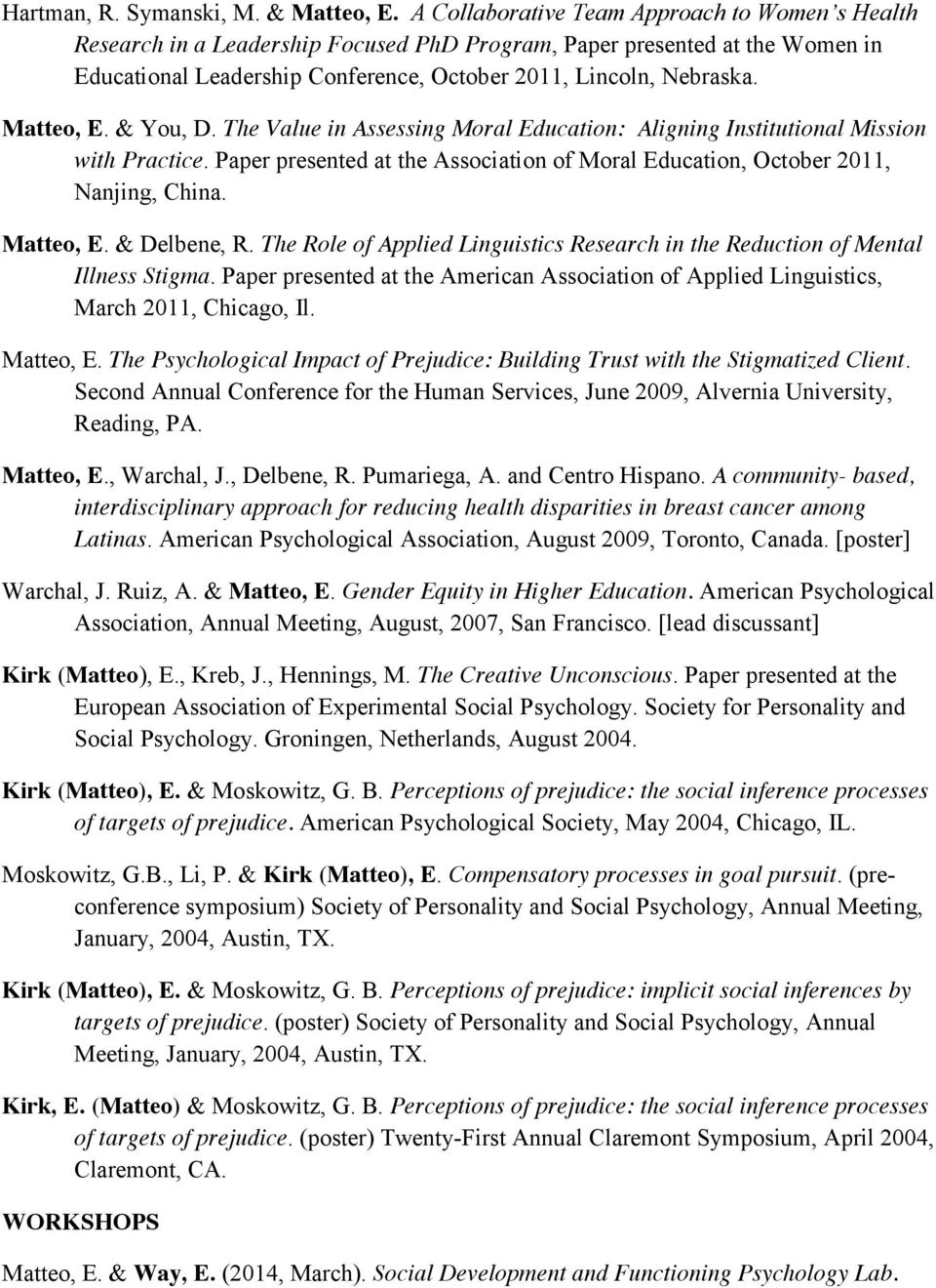 Matteo, E. & You, D. The Value in Assessing Moral Education: Aligning Institutional Mission with Practice. Paper presented at the Association of Moral Education, October 2011, Nanjing, China.