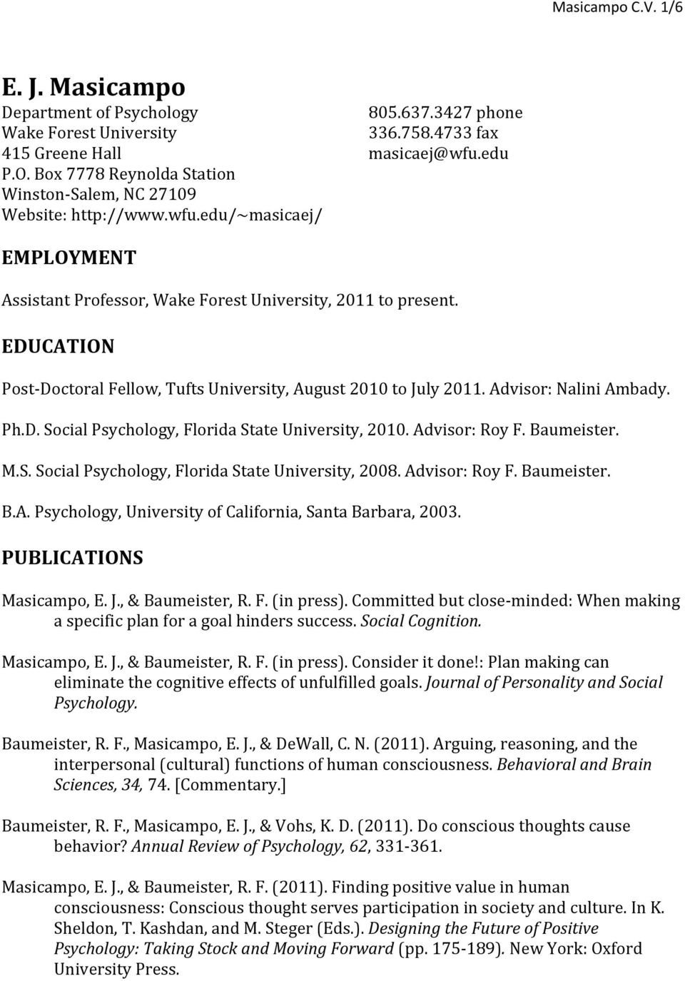 EDUCATION Post-Doctoral Fellow, Tufts University, August 2010 to July 2011. Advisor: Nalini Ambady. Ph.D. Social Psychology, Florida State University, 2010. Advisor: Roy F. Baumeister. M.S. Social Psychology, Florida State University, 2008.