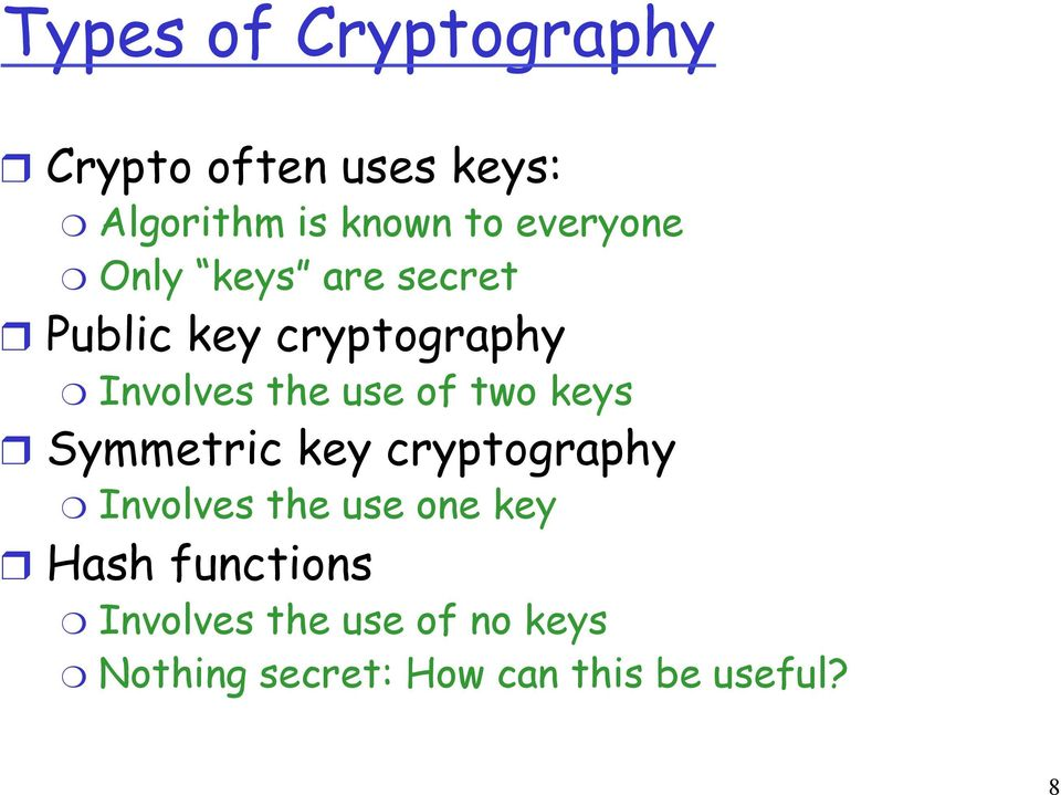 of two keys Symmetric key cryptography Involves the use one key Hash