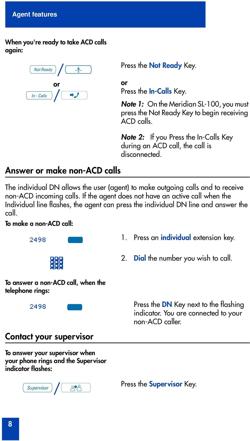 Answer or make non-acd calls Note 2: If you Press the In-Calls Key during an ACD call, the call is disconnected.