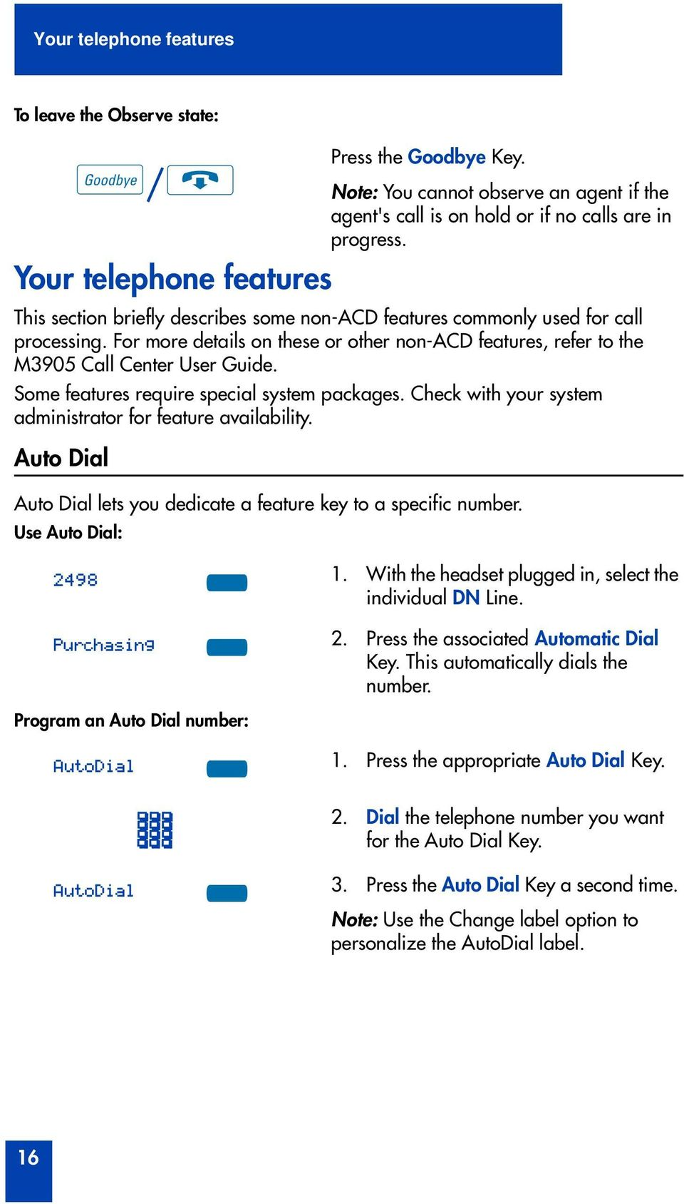 Some features require special system packages. Check with your system administrator for feature availability. Auto Dial Goodbye Auto Dial lets you dedicate a feature key to a specific number.