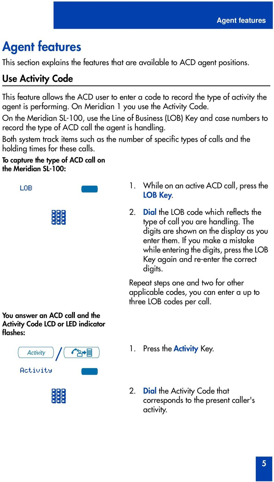On the Meridian SL-100, use the Line of Business (LOB) Key and case numbers to record the type of ACD call the agent is handling.