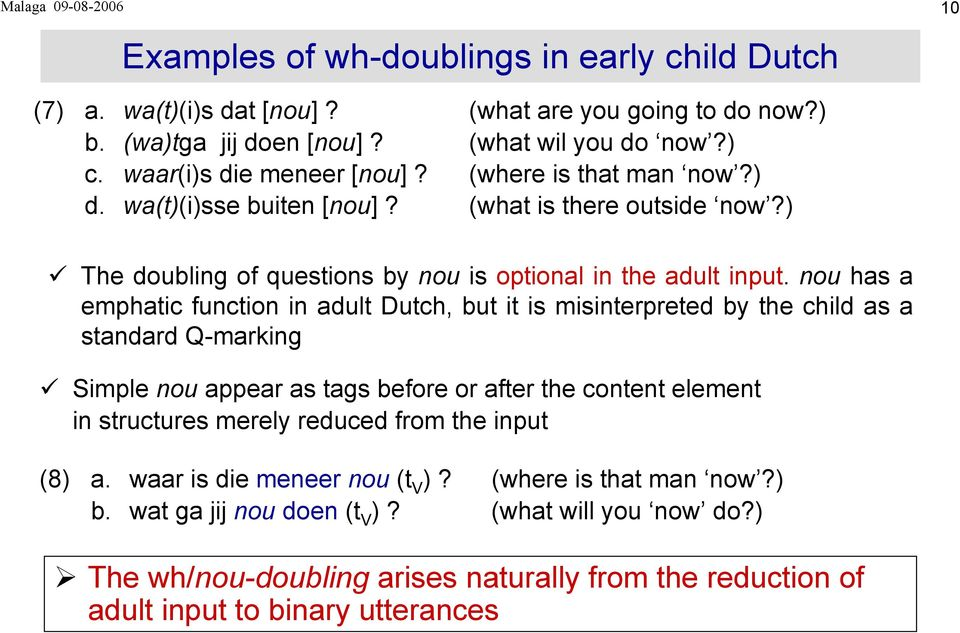 nou has a emphatic function in adult Dutch, but it is misinterpreted by the child as a standard Q-marking Simple nou appear as tags before or after the content element in structures merely