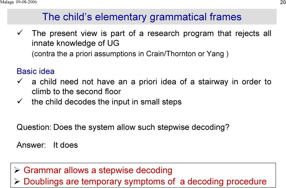 idea of a stairway in order to climb to the second floor the child decodes the input in small steps Question: Does the system