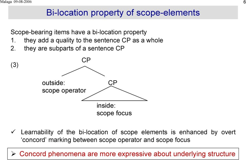 they are subparts of a sentence CP (3) CP outside: CP scope operator inside: scope focus Learnability of the