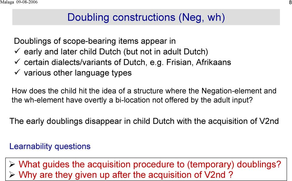 Frisian, Afrikaans various other language types How does the child hit the idea of a structure where the Negation-element and the wh-element have
