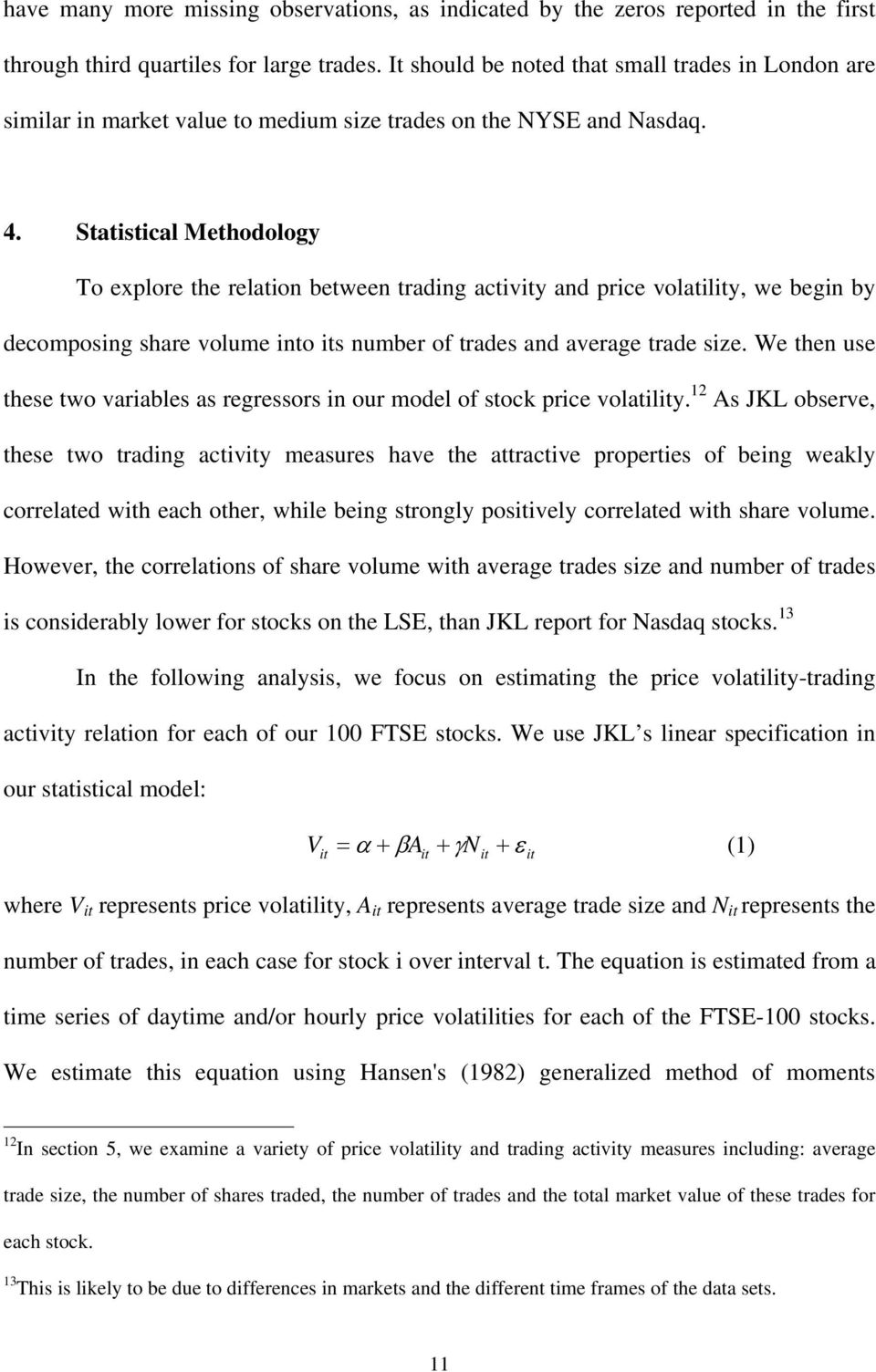 Statistical Methodology To explore the relation between trading activity and price volatility, we begin by decomposing share volume into its number of trades and average trade size.