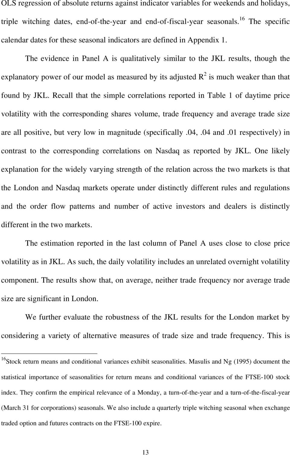 The evidence in Panel A is qualitatively similar to the JKL results, though the explanatory power of our model as measured by its adjusted R 2 is much weaker than that found by JKL.