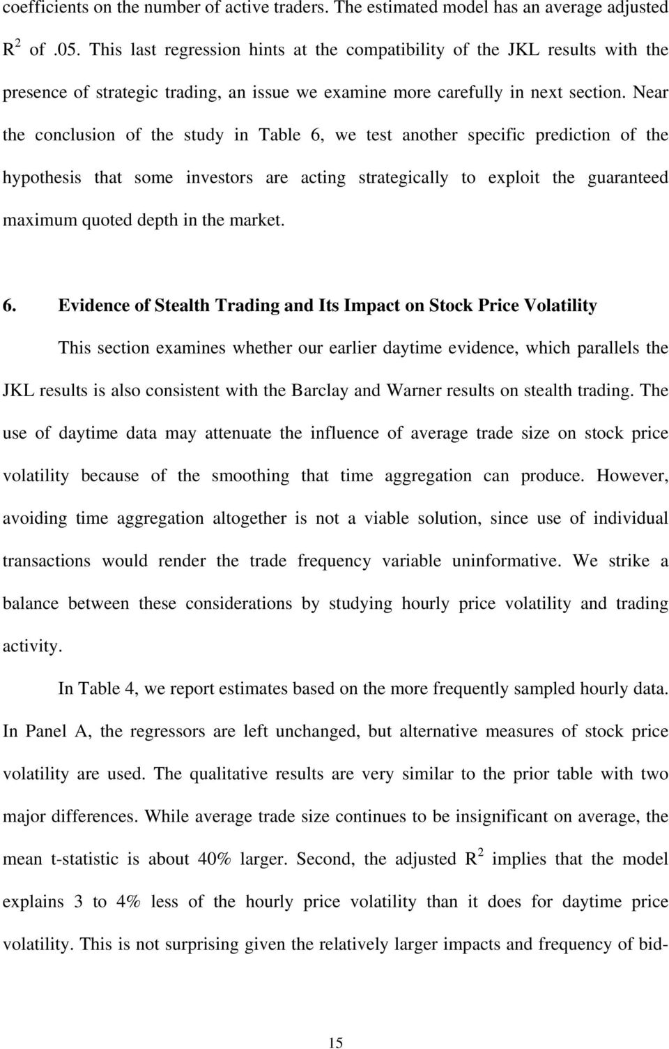 Near the conclusion of the study in Table 6, we test another specific prediction of the hypothesis that some investors are acting strategically to exploit the guaranteed maximum quoted depth in the