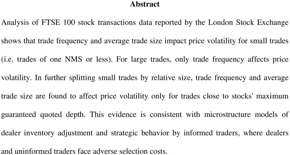 In further splitting small trades by relative size, trade frequency and average trade size are found to affect price volatility only for trades close to stocks'
