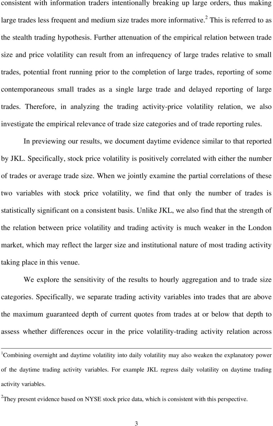 Further attenuation of the empirical relation between trade size and price volatility can result from an infrequency of large trades relative to small trades, potential front running prior to the