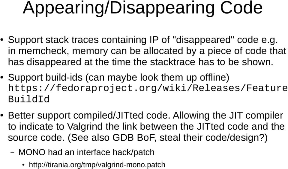Allowing the JIT compiler to indicate to Valgrind the link between the JITted code and the source code.