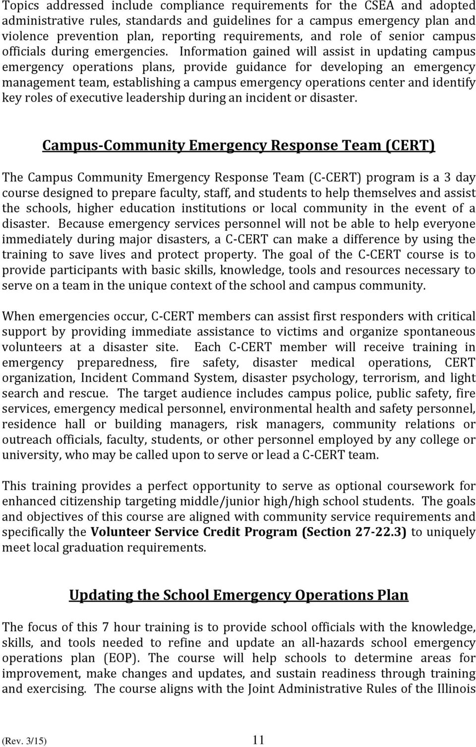 Information gained will assist in updating campus emergency operations plans, provide guidance for developing an emergency management team, establishing a campus emergency operations center and