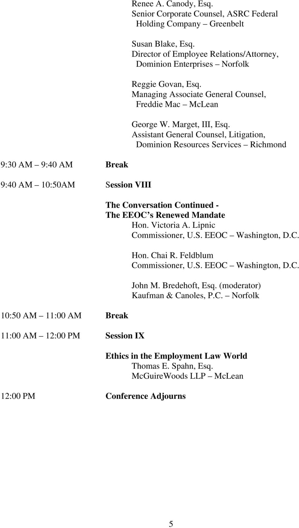 Assistant General Counsel, Litigation, Dominion Resources Services Richmond 9:30 AM 9:40 AM Break 9:40 AM 10:50AM Session VIII 10:50 AM 11:00 AM Break 11:00 AM 12:00 PM Session IX The Conversation