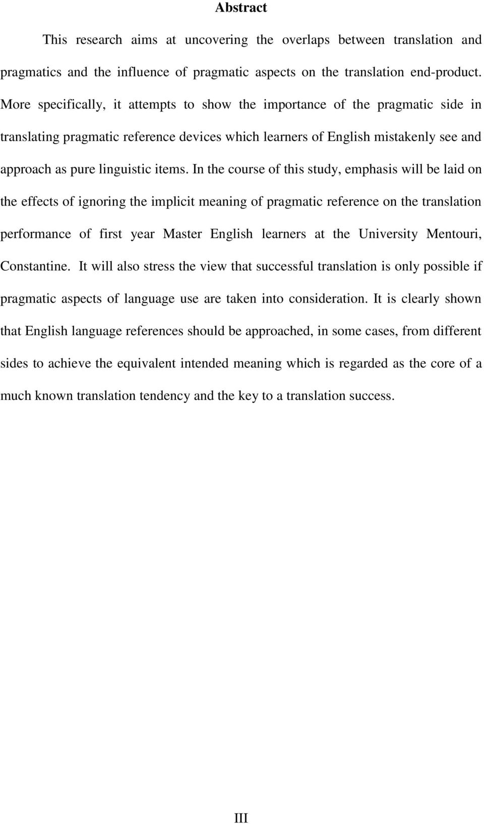 In the course of this study, emphasis will be laid on the effects of ignoring the implicit meaning of pragmatic reference on the translation performance of first year Master English learners at the