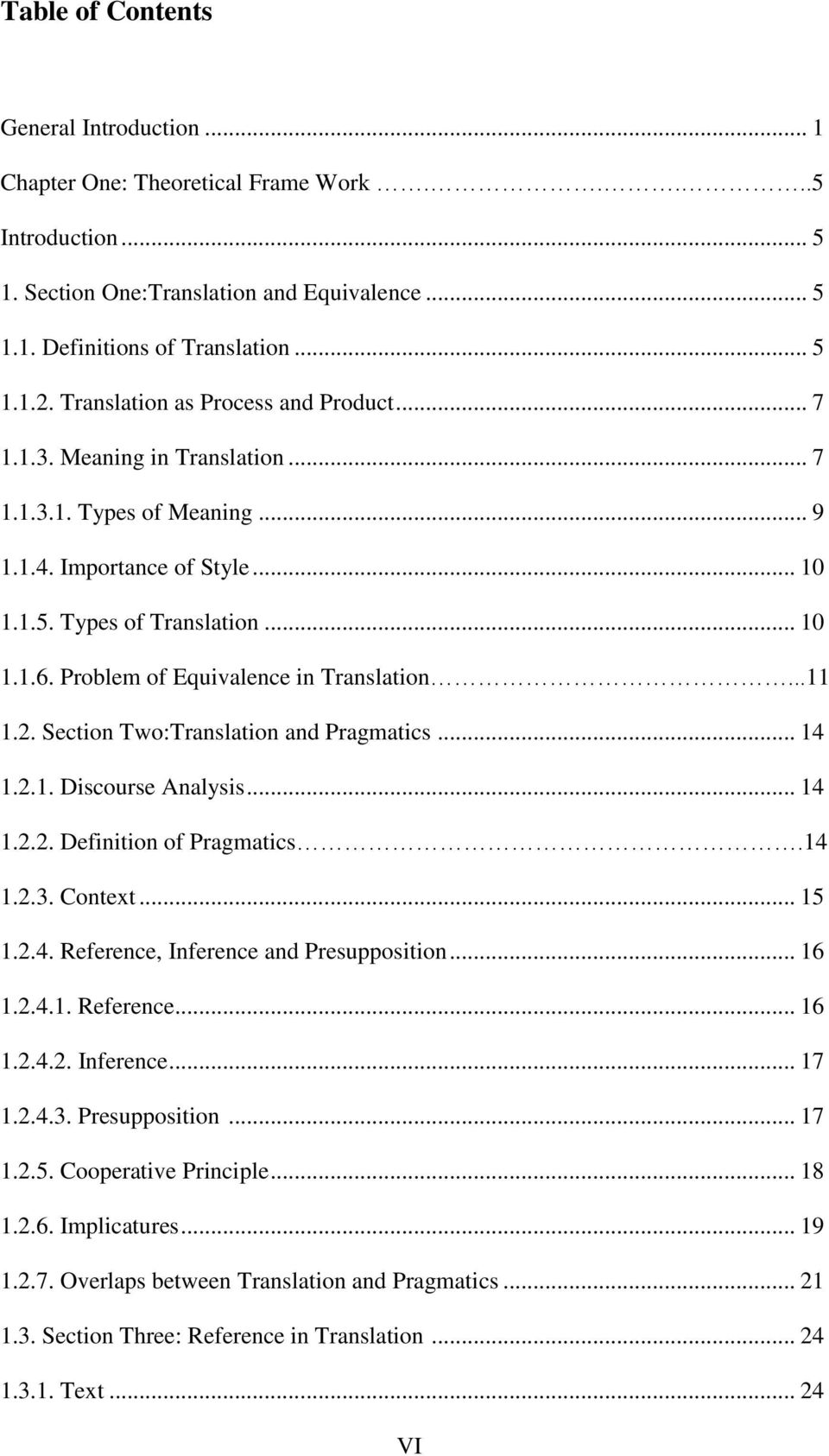 Problem of Equivalence in Translation...11 1.2. Section Two:Translation and Pragmatics... 14 1.2.1. Discourse Analysis... 14 1.2.2. Definition of Pragmatics.14 1.2.3. Context... 15 1.2.4. Reference, Inference and Presupposition.