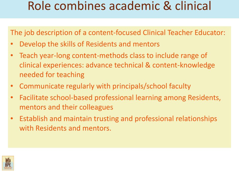 content-knowledge needed for teaching Communicate regularly with principals/school faculty Facilitate school-based professional