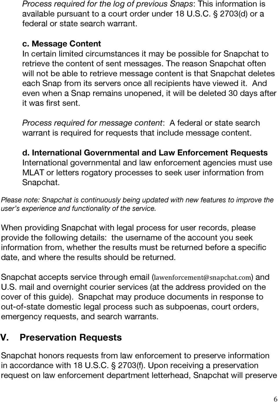 The reason Snapchat often will not be able to retrieve message content is that Snapchat deletes each Snap from its servers once all recipients have viewed it.