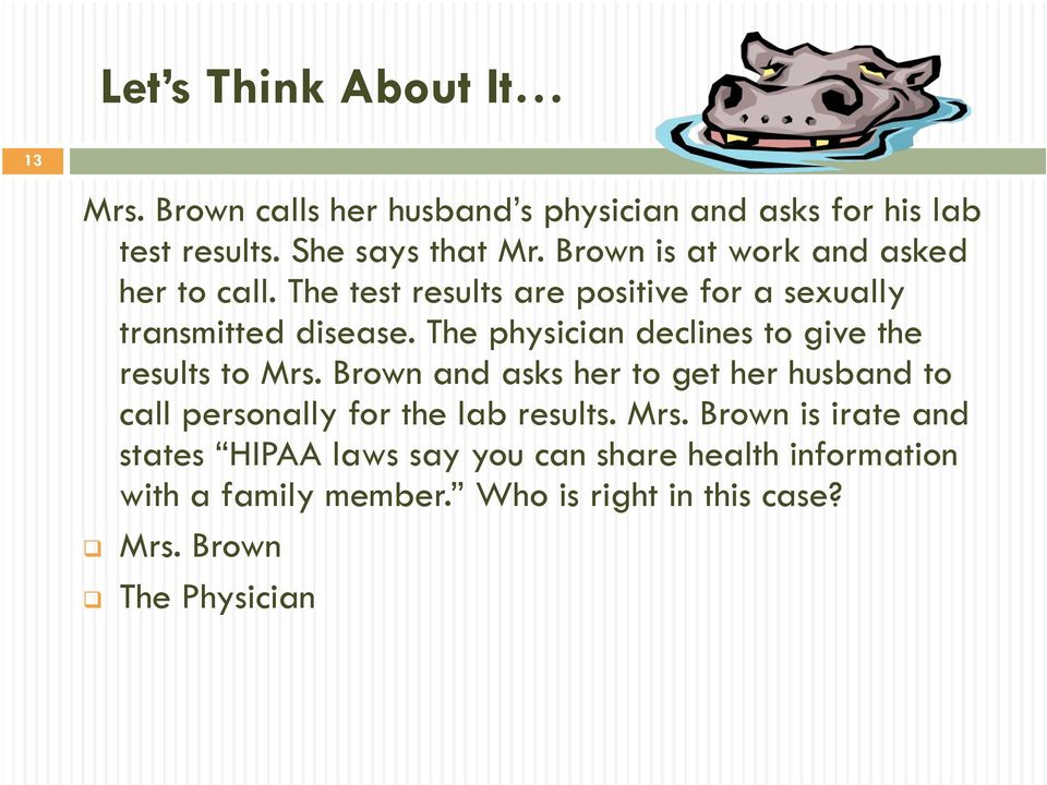 The physician declines to give the results to Mrs.