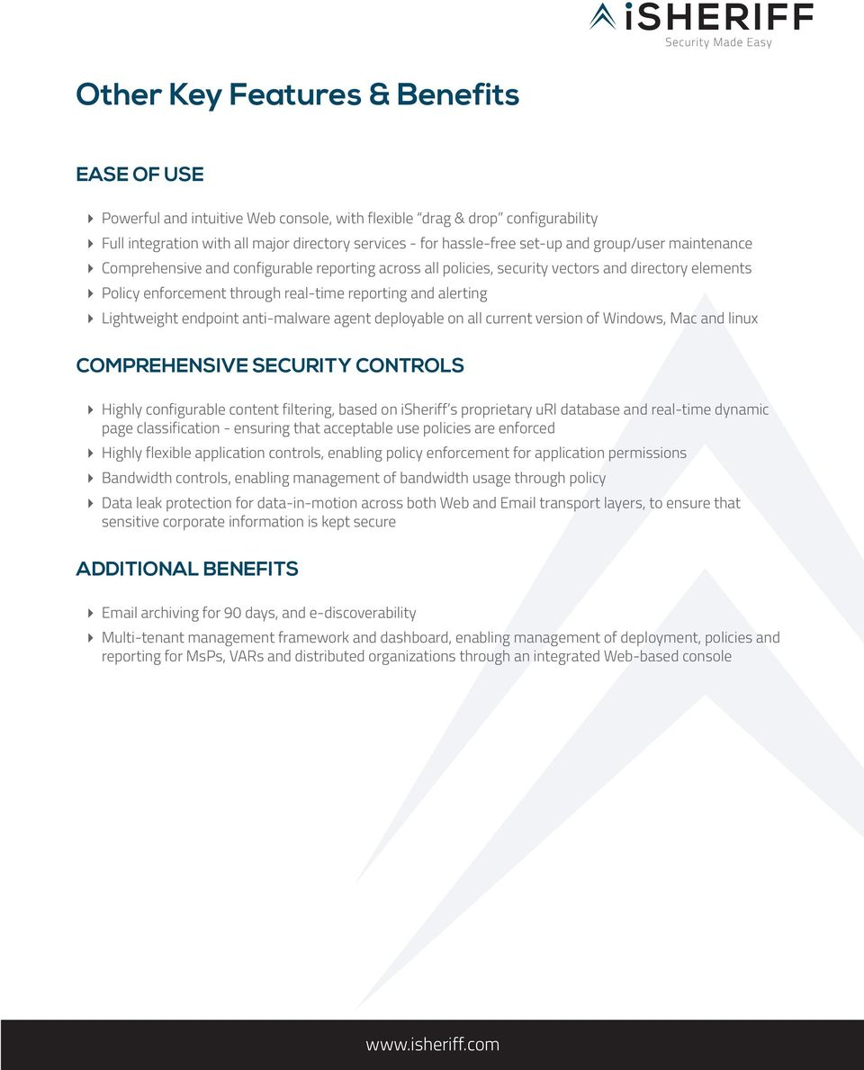 endpoint anti-malware agent deployable on all current version of Windows, Mac and linux COMPREHENSIVE SECURITY CONTROLS Highly configurable content filtering, based on isheriff s proprietary url